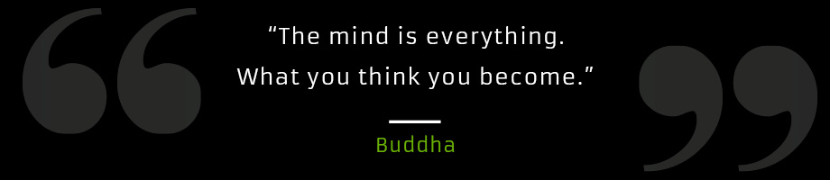 The mind is everything, what you think you become