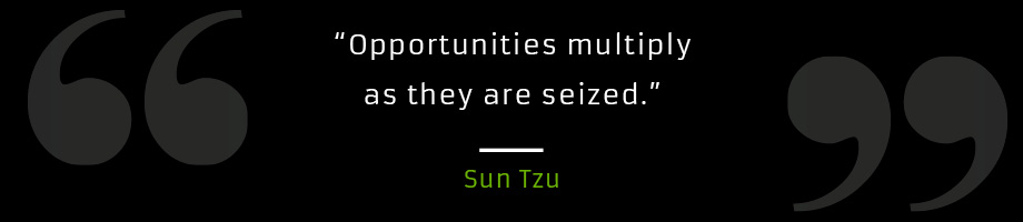 Opportunities are multiplied as they are seized