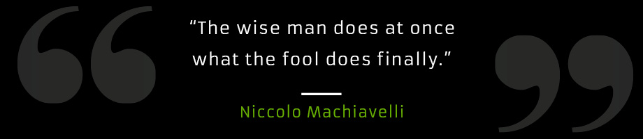 The wise man does at once what the fool does finally